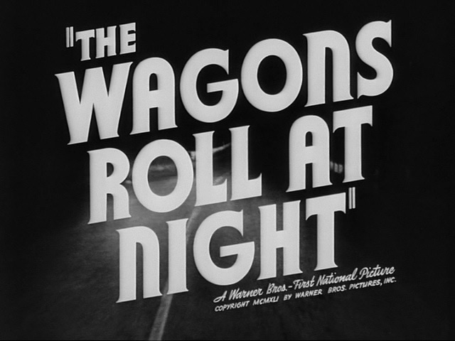 The Wagons Roll at Night (1941) trailer title